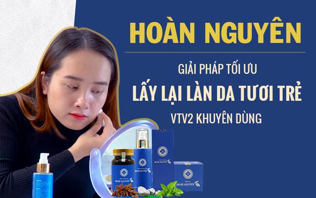 Bộ sản phẩm Trị Mụn trứng cá Hoàn Nguyên được các chuyên gia trên VTV2 khuyên dùng