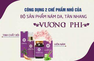 Công dụng 2 chế phẩm bộ Nám da, Tàn nhang Vương Phi