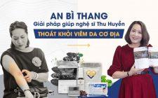 Nghệ sĩ Thu Huyền chữa khỏi viêm da cơ địa với bài thuốc An Bì Thang