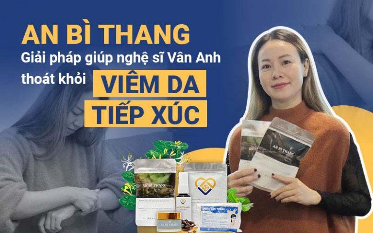 Diễn viên Vân Anh tin dùng bài thuốc trị viêm da tiếp xúc An Bì Thang